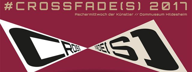 #crossfade(s) - Aschermittwoch der Künstler 2017